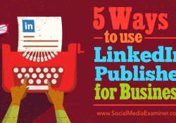 5 Ways to use LinkedIn Publisher